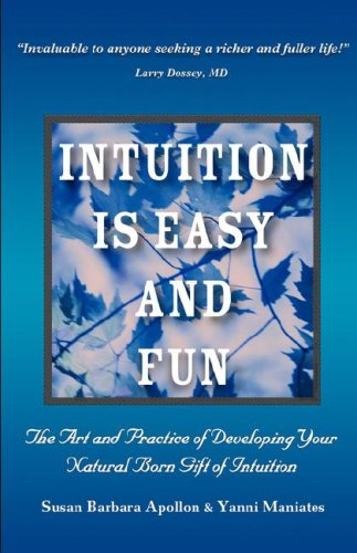 Intuition is Easy and Fun: The Art and Practice of Developing Your Natural Born Gift of Intuition