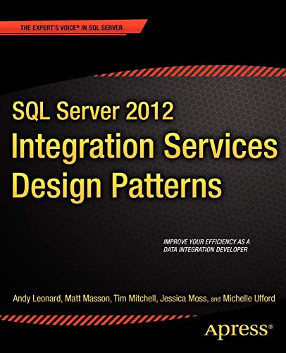 SQL Server 2012 Integration Services Design Patterns (Expert's Voice in SQL Server) (Sql Design)