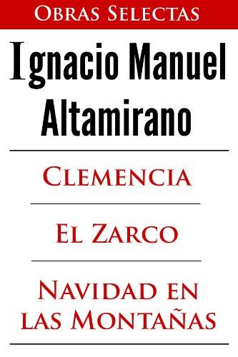 Ignacio Manuel Altamirano: Clemencia, El Zarco y Navidad en las Montañas (Ilustrado) por Ignacio Manuel Altamirano