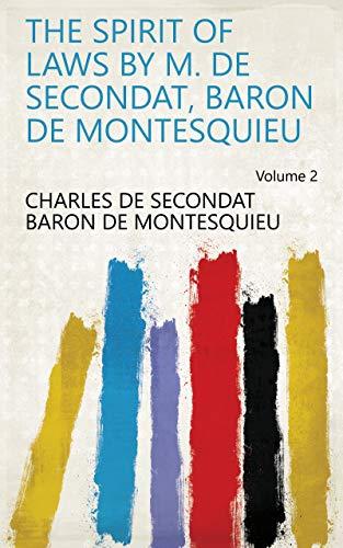 The Spirit of Laws by M. de Secondat, Baron de Montesquieu Volume 2 (English Edition)