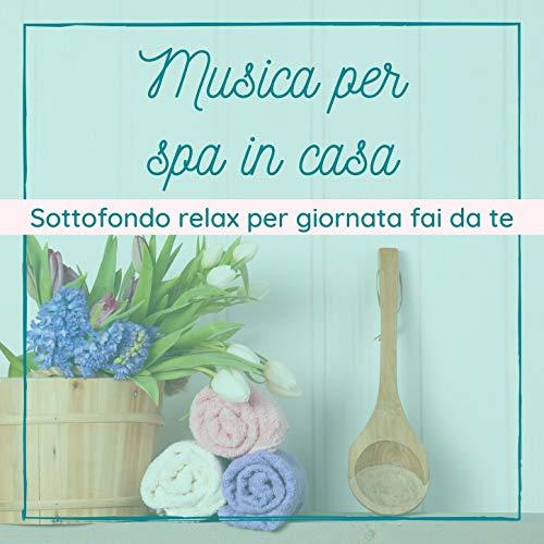 Musica per spa in casa: Sottofondo relax per giornata fai da te