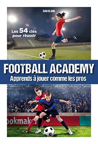 Football Academy: Apprends à jouer comme un pro par  Dan Blank
