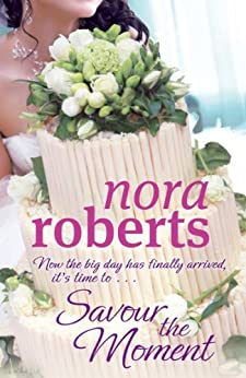 Savour The Moment: Number 3 in series (Bride Quartet) by [Roberts, Nora]