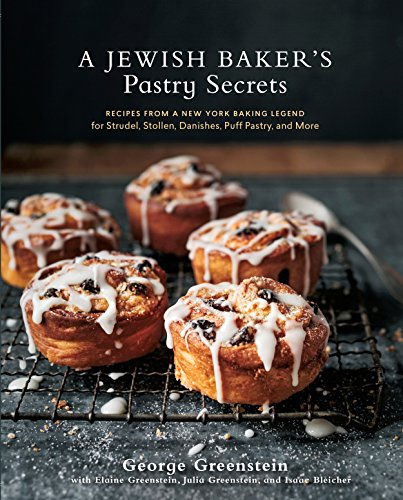 A Jewish Baker's Pastry Secrets, A: Recipes from a New York Baking Legend for Strudel, Stollen, Danishes, Puff Pastry, and More