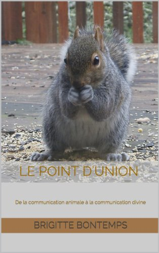 Le Point d'Union : De la communication animale à la communication divine par Brigitte Bontemps