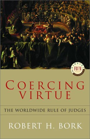 Coercing Virtue: The Worldwide Rule of Judges (Barbara Frum Lectureship) by Bork H. (2002-11-01)