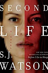 Second Life: A Novel by S. J. Watson (2015-06-09)