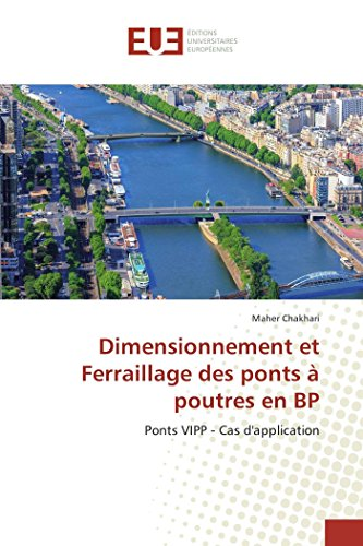 Preisvergleich Produktbild Dimensionnement et Ferraillage des ponts à poutres en BP: Ponts VIPP - Cas d'application (Omn.Univ.Europ.)