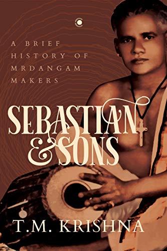 Sebastian and Sons: A Brief History of Mrdangam Makers