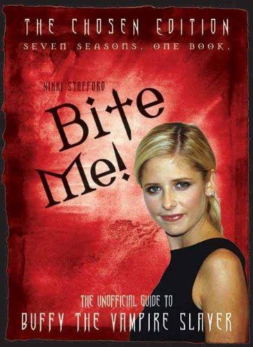 Bite Me!: The Chosen Edition The Unofficial Guide to Buffy The Vampire Slayer ( Seven Seasons One Book) by Nikki Stafford (2007-12-01)