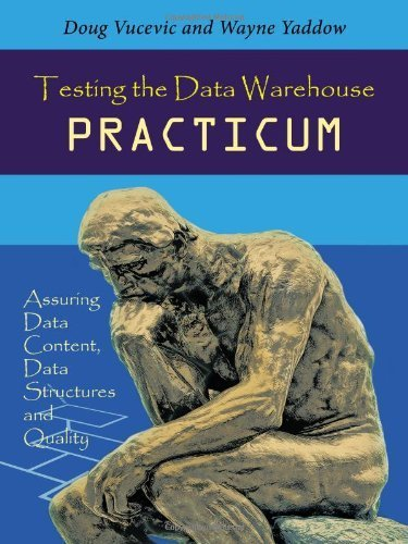 Testing the Data Warehouse Practicum: Assuring Data Content, Data Structures and Quality by Doug Vucevic (2012-08-22)