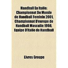 Handball En Italie: Championnat Du Monde de Handball Fminin 2001, Championnat D'Europe de Handball Masculin 1998, Quipe D'Italie de Handba