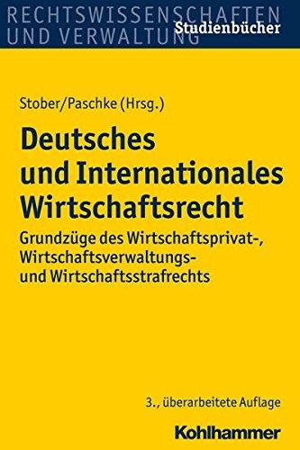 Deutsches und Internationales Wirtschaftsrecht: Grundzüge des Wirtschaftsprivat-, Wirtschaftsverwaltungs- und Wirtschaftsstrafrechts (Studienbucher Rechtswissenschaft)