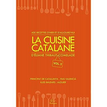 La cuisine catalane, 400 recettes d'hier et d'aujourd'hui. Principat de Catalunya - Pais valencià - Illes Balears - Alguer.
