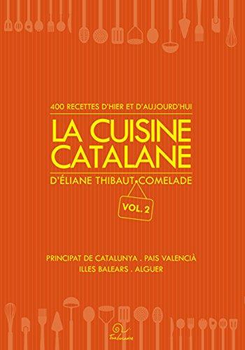 La cuisine catalane, 400 recettes d'hier et d'aujourd'hui. Principat de Catalunya - Pais valenci - Illes Balears - Alguer.