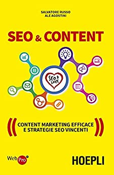 SEO & Content: Content Marketing efficace e strategie SEO vincenti di [Russo, Salvatore, Agostini, Ale]