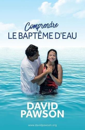 Comprendre Le Baptême d'Eau par David Pawson