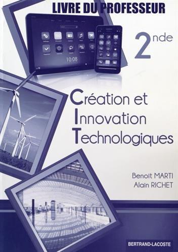Création et Innovation Technologiques 2e : Livre du professeur par Benoit Marti, Alain Richet