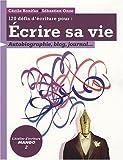 120 défis d'écriture pour écrire sa vie - Autobiographie, blog, journal...