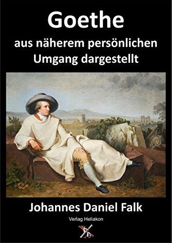 Goethe aus näherem persönlichen Umgang dargestellt: Ein nachgelassenes Werk
