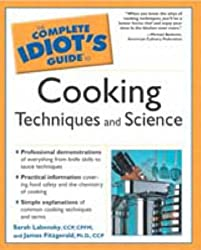 The Complete Idiot's Guide to Cooking Techniques and Science