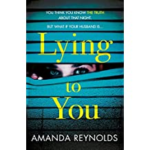 Lying To You: A gripping and tense psychological drama (English Edition)
