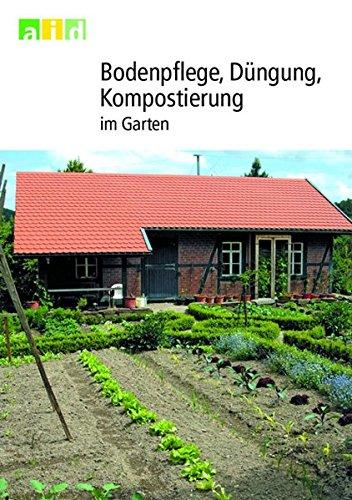 Bodenpflege, Düngung, Kompostierung im Garten