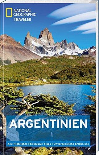 NATIONAL GEOGRAPHIC Reiseführer Argentinien: Das ultimative Reisehandbuch mit über 500 Adressen und praktischer Faltkarte zum Herausnehmen für alle Traveler. (National Geographic Traveler)