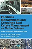 Facilities Management and Corporate Real Estate Management as Value Drivers: How to Manage and Measure Adding Value