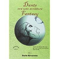 Dante era uno scrittore fantasy. Vampiri, lupi mannari, elfi, draghi e altre cosette ovvie per i lettori medievali della commedia