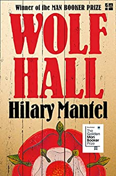 Wolf Hall: Shortlisted for the Golden Man Booker Prize (Thomas Cromwell Trilogy Book 1) by [Mantel, Hilary]