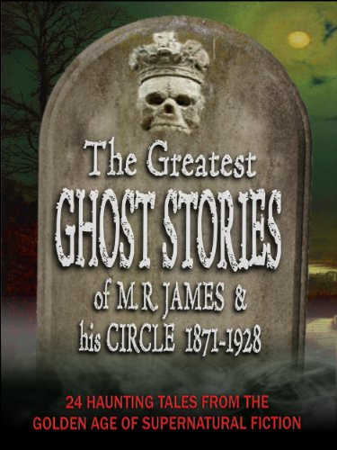 The Greatest Ghost Stories of M. R. James and His Circle (1871-1928) - 24 haunting tales from the golden age of supernatural short fiction