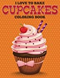 I Love to Bake Cupcakes Coloring Book by Speedy Publishing LLC (2015-05-25)