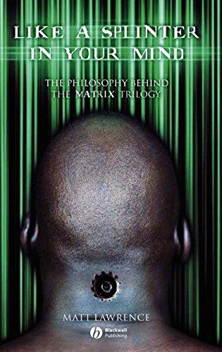 Like a Splinter in Your Mind: The Philosophy Behind the Matrix Trilogy (English Edition) - Logik-matrix