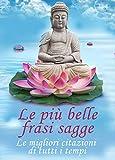 Scarica Libro Le piu belle frasi sagge Le migliori citazioni di tutti i tempi Edizione illustrata (PDF,EPUB,MOBI) Online Italiano Gratis