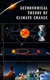 Astronomical theory of Climate Change-Print Replica