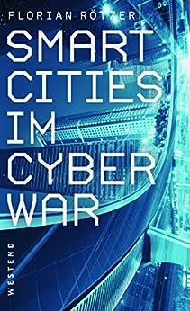 Smart Cities im Cyberwar (German Edition) by [Rötzer, Florian]