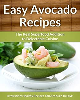 Avocado Recipes: The Real Superfood Addition To Delectable Cuisine (Easy Recipe Book 23) (English Edition) von [Aphra, Scarlett]
