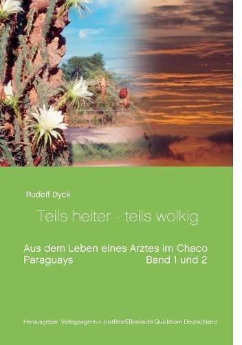 Aus dem Leben eines Arztes im Chaco Buch 1 und 2: Teils heiter - teils wolkig (Chaco)