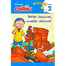 Caillou: Petites Chaussures, Nouvelles Chaussures - Lis Avec Caillou, Niveau 2 (French Edition of Caillou: Old Shoes, New Shoes) (Read With Caillou, Level 2)