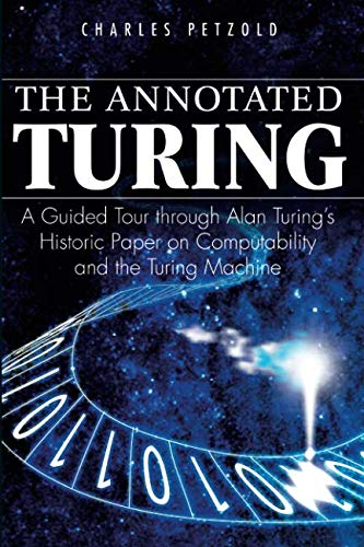 The Annotated Turing: A Guided Tour Through Alan Turing's Historic Paper on Computability and the Turing Machine por Charles Petzold