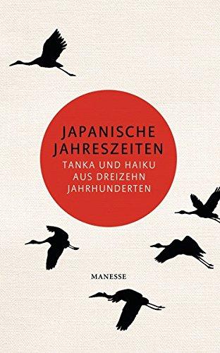 Japanische Jahreszeiten: Tanka und Haiku aus dreizehn Jahrhunderten