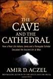 The Cave and the Cathedral: How a Real-life Indiana Jones and a Renegade Scholar Decoded the Ancient Art of Man by Amir D. Aczel (10-Jul-2009) Hardcover