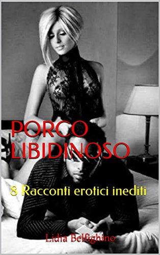 PORCO LIBIDINOSO:  8 Racconti erotici inediti