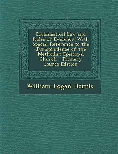 Ecclesiastical Law and Rules of Evidence: With Special Reference to the Jurisprudence of the Methodist Episcopal Church - Primary Source Edition
