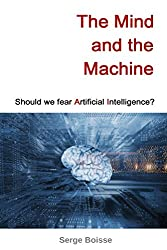 The Mind and the Machine: Should we fear Artificial Intelligence? (English Edition)