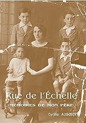 Rue de l'Echelle: Mémoires de mon Père