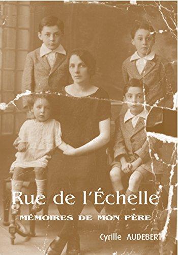 Rue de l'Echelle : Mémoires de mon Père (French Edition)