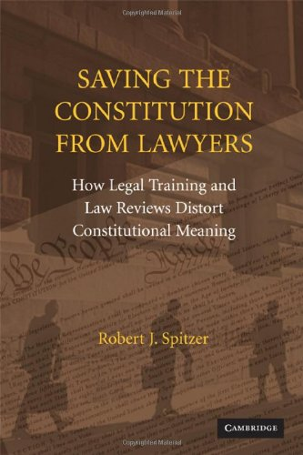 [(Saving the Constitution from Lawyers: How Legal Training and Law Reviews Distort Constitutional Meaning )] [Author: Robert J. Spitzer] [Apr-2008]