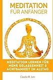 Meditation: Meditation für Anfänger: Meditation Lernen für mehr Gelassenheit & Achtsamkeit im Alltag (Meditation Anfänger, Gelassenheit lernen, Meditationstechniken, Achtsamkeitstraining)